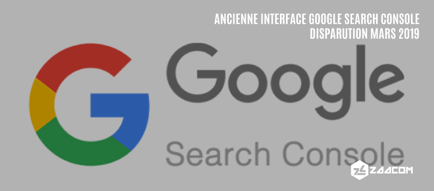 Ancienne interface de Google Search Console : Disparition programmée pour Mars 2019