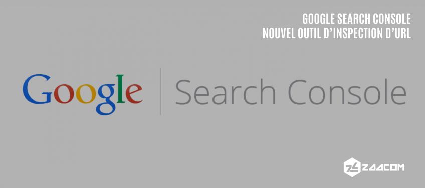 Google Search Console : nouvel outil pour examiner ses URL