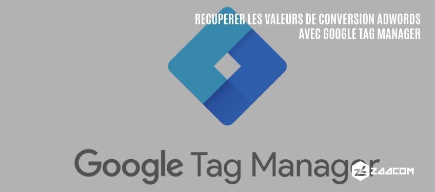 Comment récupérer les valeurs de conversion Adwords avec Google Tag Manager