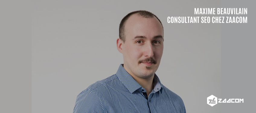 L'interview de Maxime Beauvilain, consultant SEO chez Zaacom
