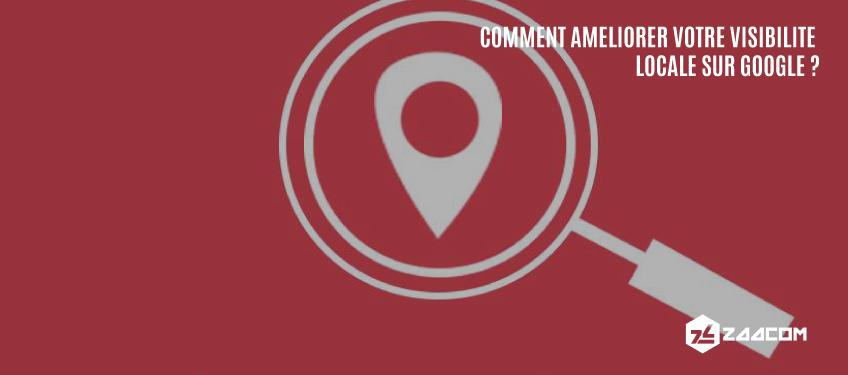 Comment Améliorer Votre Visibilité Locale Sur Google ?